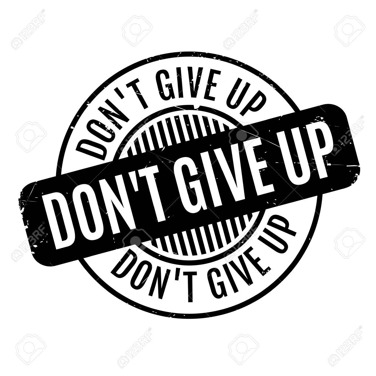 Dont Give Up rubber stamp.