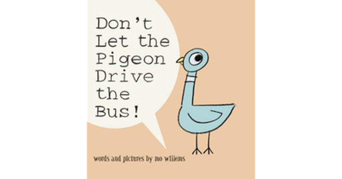 Don't Let the Pigeon Drive the Bus! by Mo Willems.