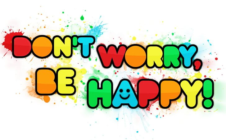 Dont Worry Be Happy Happiness Dont Worry PNG, Clipart, Area.