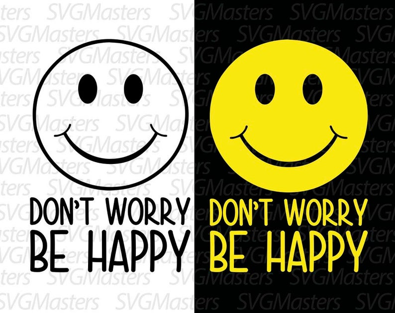 Don't Worry be Happy.