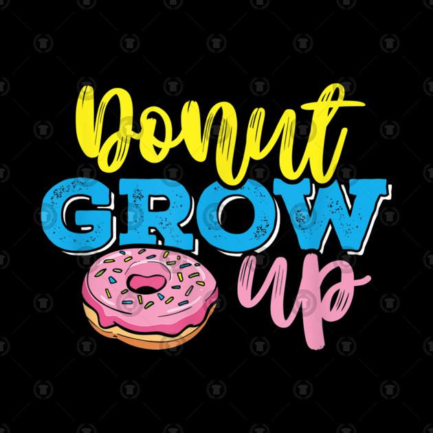 Donut Grow Up Fun Pun Doughnut Snack School Boy Girl shirt.