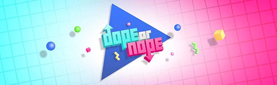 Dope or Nope.