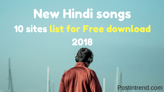 New Hindi Songs Free Download Sites List ( Top List Of 2018).