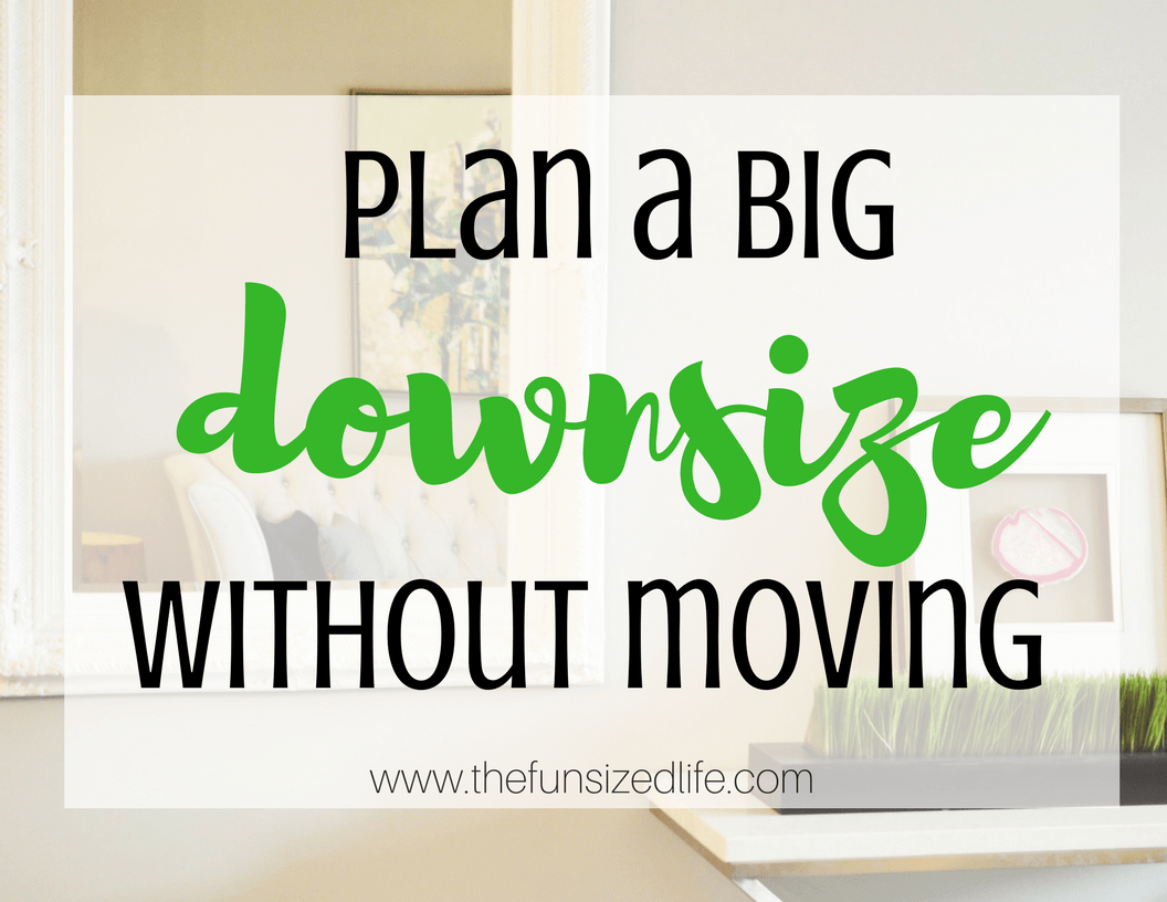 8 Ways You Can Plan a Big Downsize Without Moving.