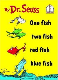 One Fish, Two Fish, Red Fish, Blue Fish.