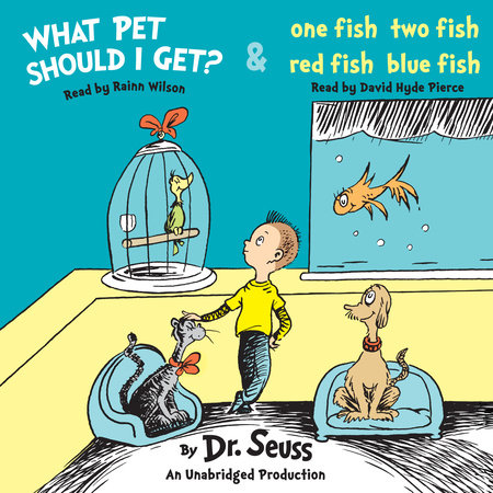 What Pet Should I Get? and One Fish Two Fish Red Fish Blue Fish by Dr.  Seuss.
