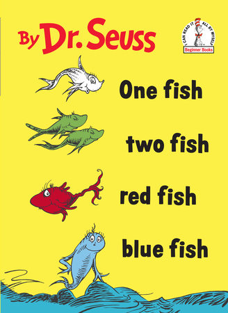 One Fish Two Fish Red Fish Blue Fish by Dr. Seuss.