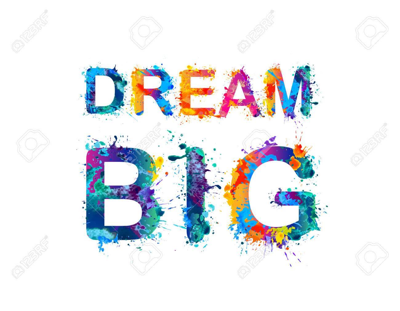 DREAM BIG. Motivation inscription of splash paint letters.