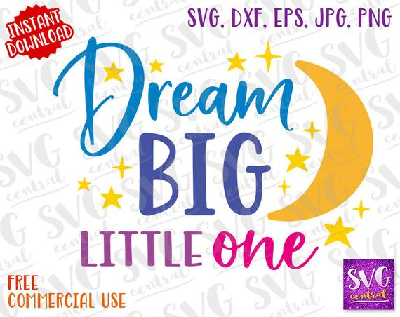 Dream Big, Dream Big svg, Svg, Dxf, Png, happens svg, SVG Cutting files,  Iron on, svg file for silhouette, dream big little one, onesie svg.