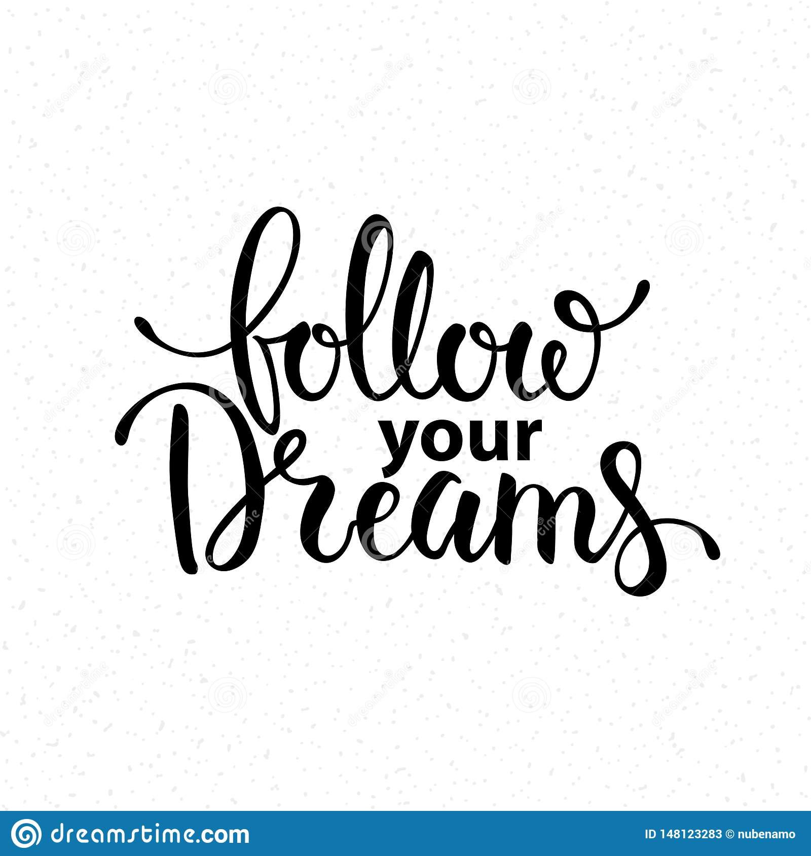 Follow Your Dreams Handwritten Lettering Design. Motivational Phrase.