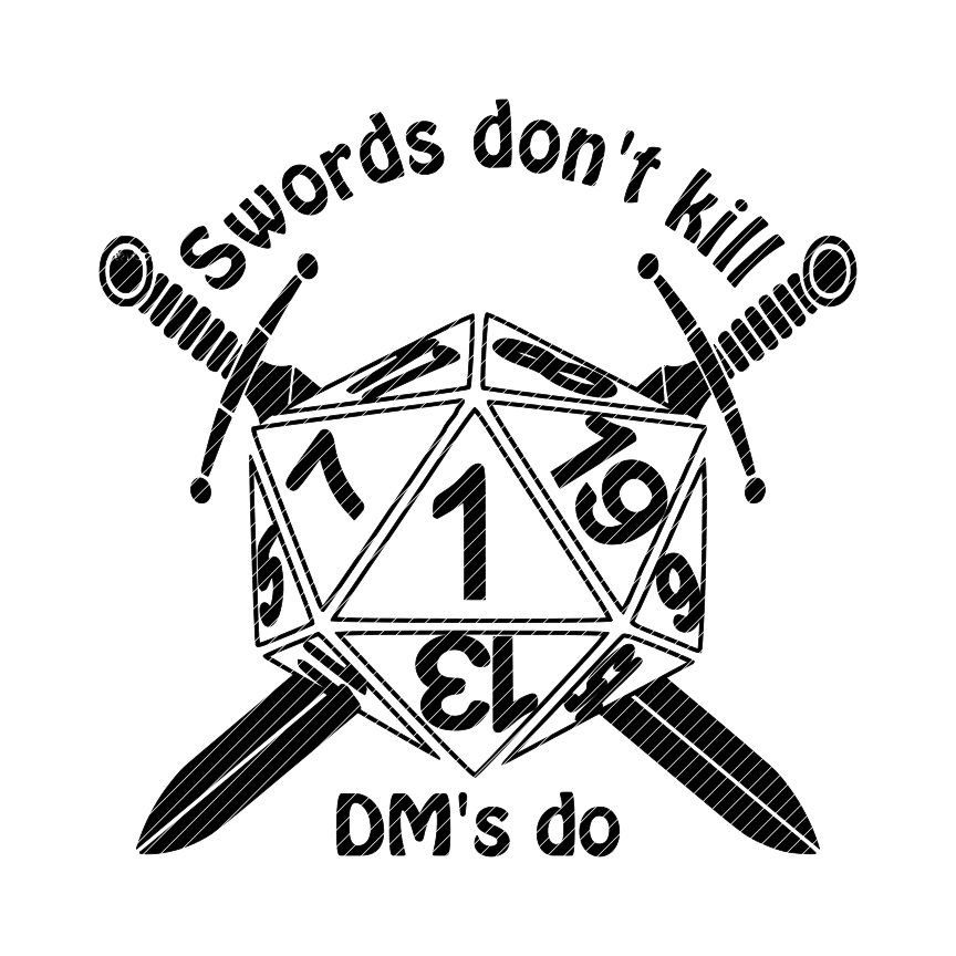 Swords don't kill, DM's do, D20 dungeons and dragons svg jpg png.