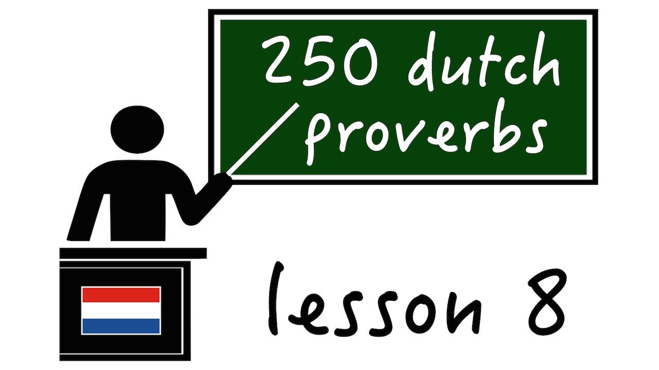 Learn Dutch Proverbs.