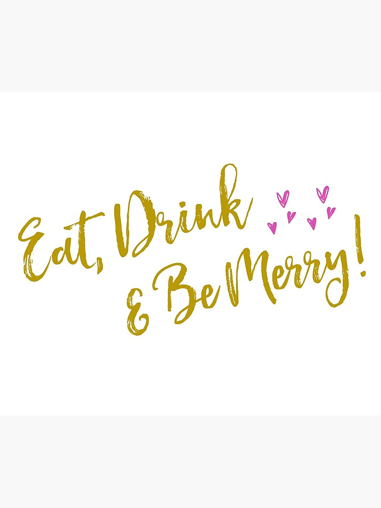 Eat drink and be merry saying.