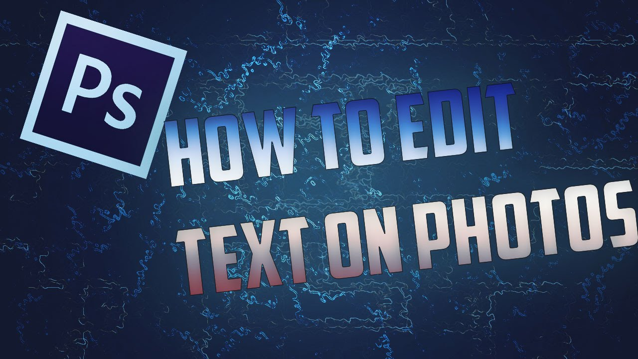 HOW TO EDIT TEXT ON PHOTOS IN PHOTOSHOP (CC/CS6).