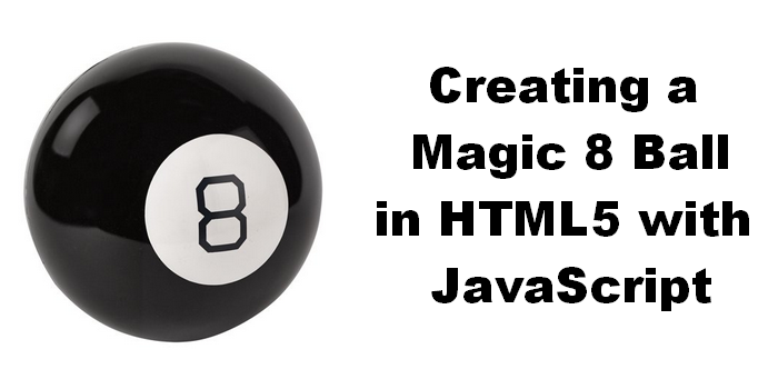 Creating a Magic 8 Ball in HTML5 with JavaScript.