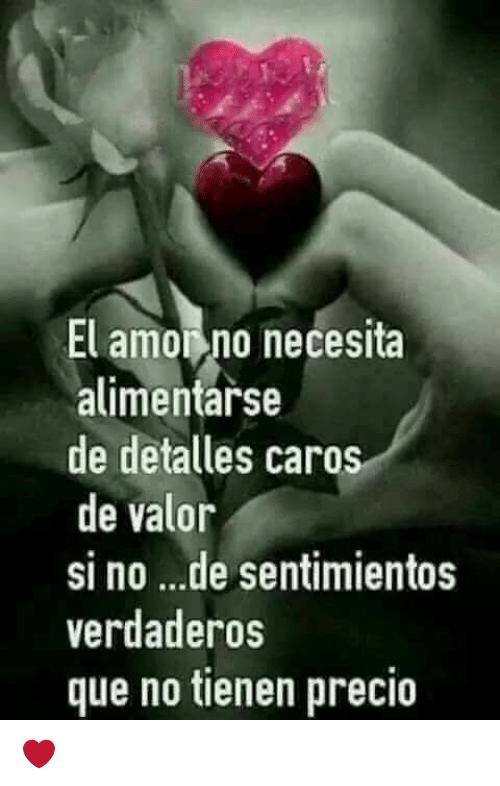 El Amor No Necesita Alimentarse De Detalles Caro De Valor Si No De.