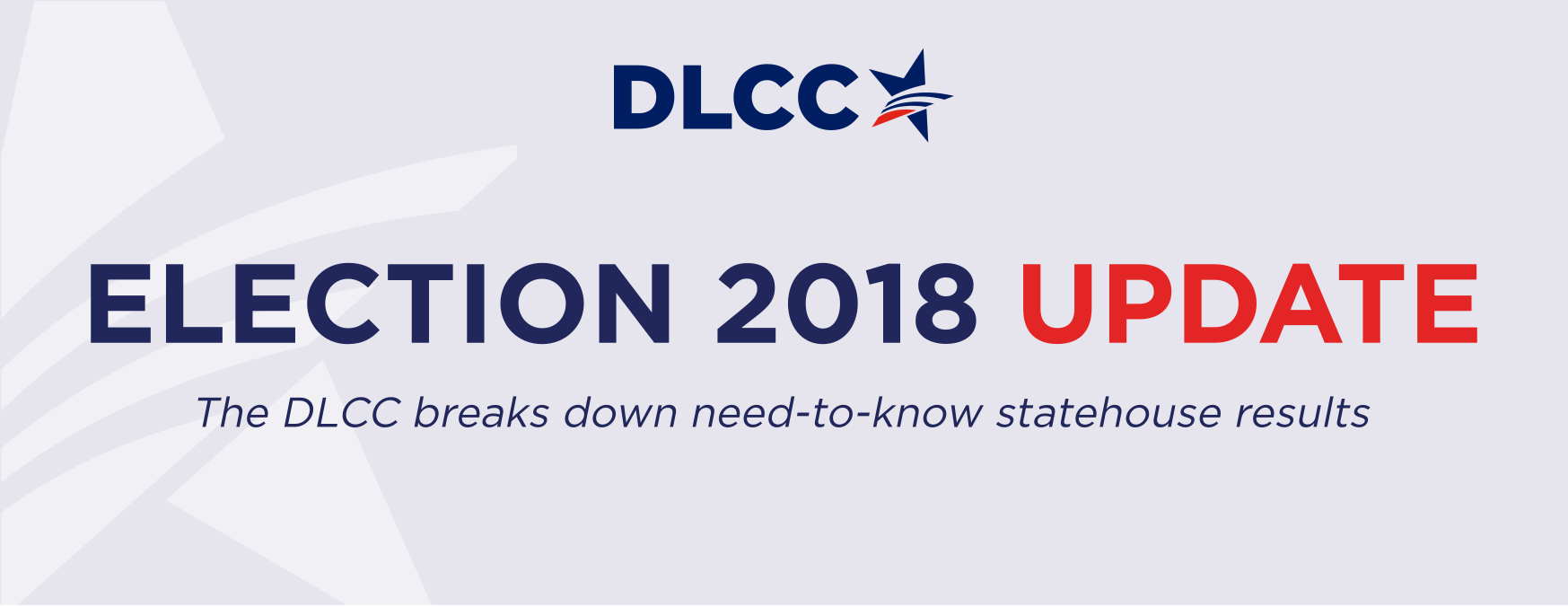 DLCC Election Update (as of 11/28/18 @ 8AM).