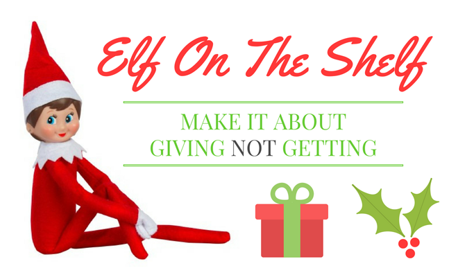 Elf On The Shelf: Make It About Giving, Not Getting.