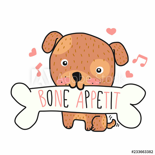 Bone Appetit (mean enjoy your meal in English) cute dog.