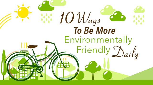 10 Ways To Be More Environmentally Friendly Daily.