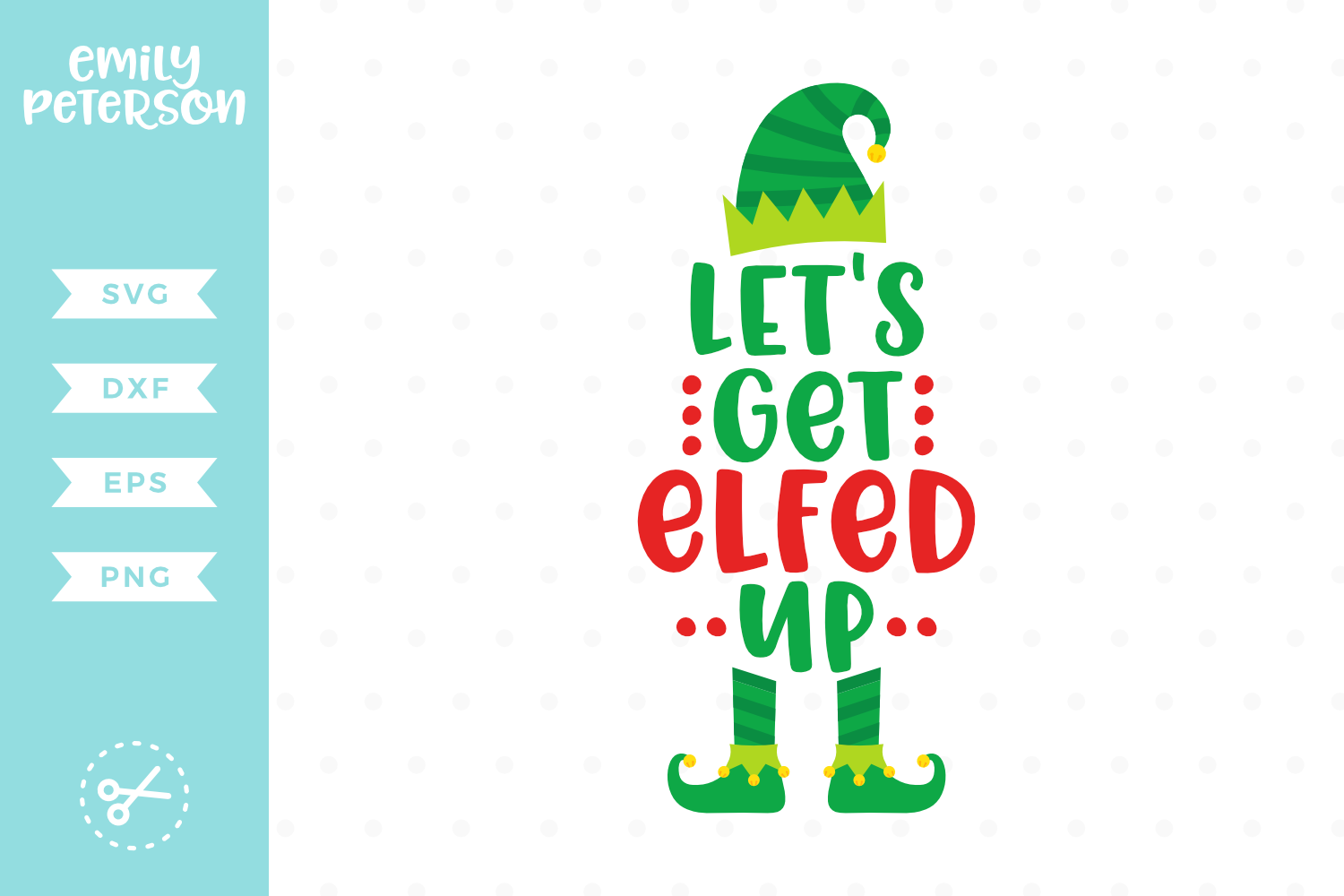 Let's Get Elfed Up SVG DXF EPS PNG.