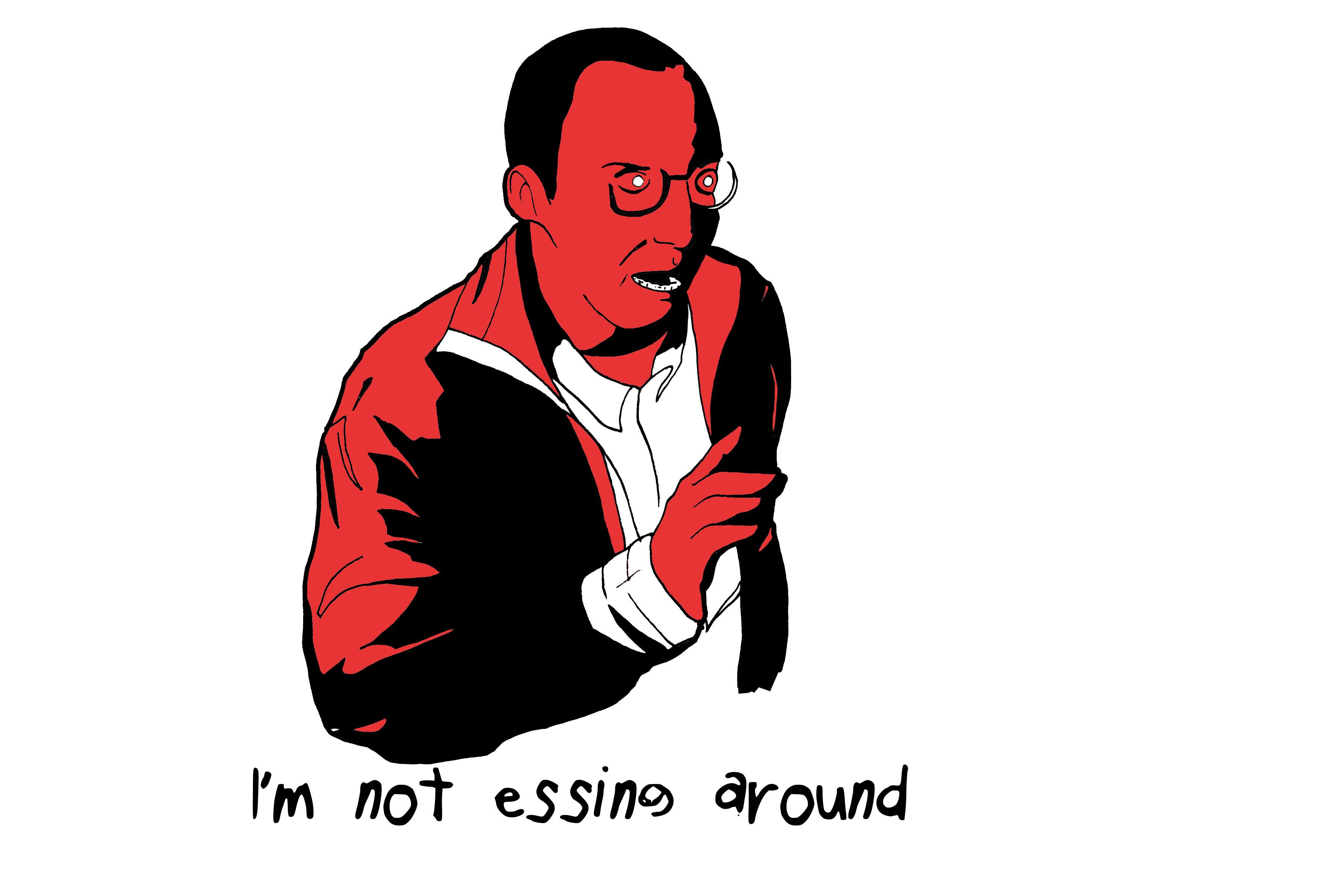 I'm Not Essing Around.