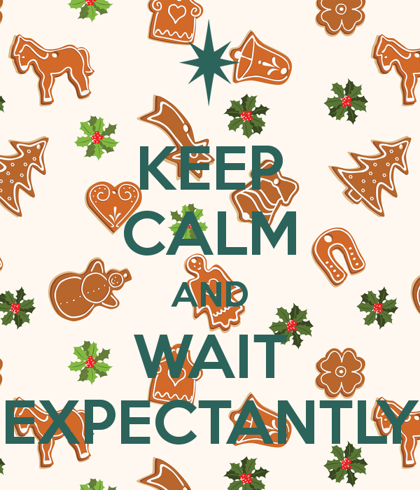 KEEP CALM AND WAIT EXPECTANTLY Poster.