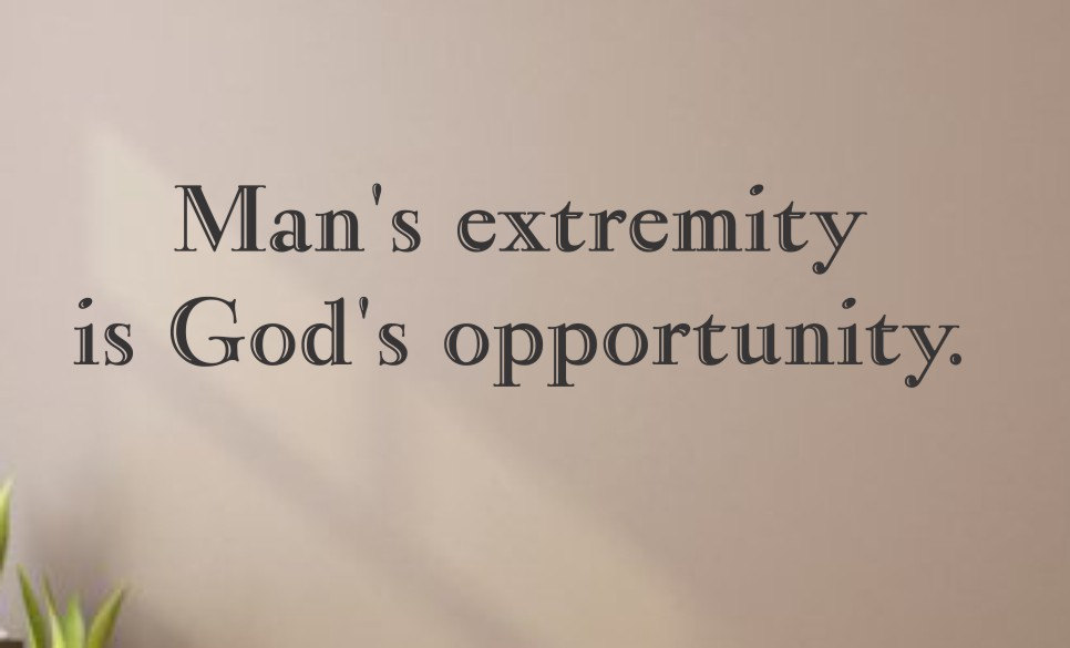 Mans extremity is Gods opportunity. Wall Decal.