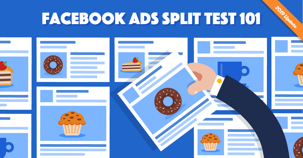 Facebook Ads Split Testing 101.