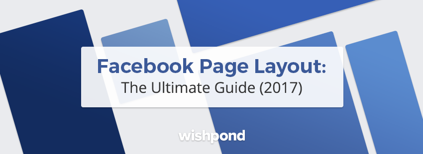 Facebook Page Layout: The Ultimate Guide (2017).
