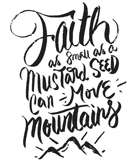 \'Faith as small as a mustard seed can move mountains.