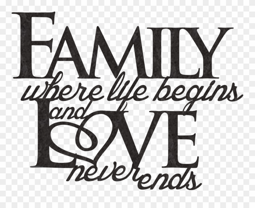 Family Where Life Begins And Love Never Ends Png Clipart.