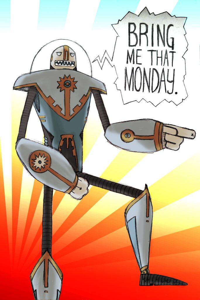 Don't fear Monday! Fear Giant Death Robots!.