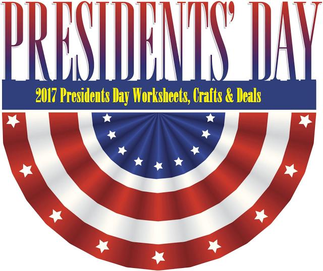 2017 Presidents Day Worksheets, Crafts, Deals.