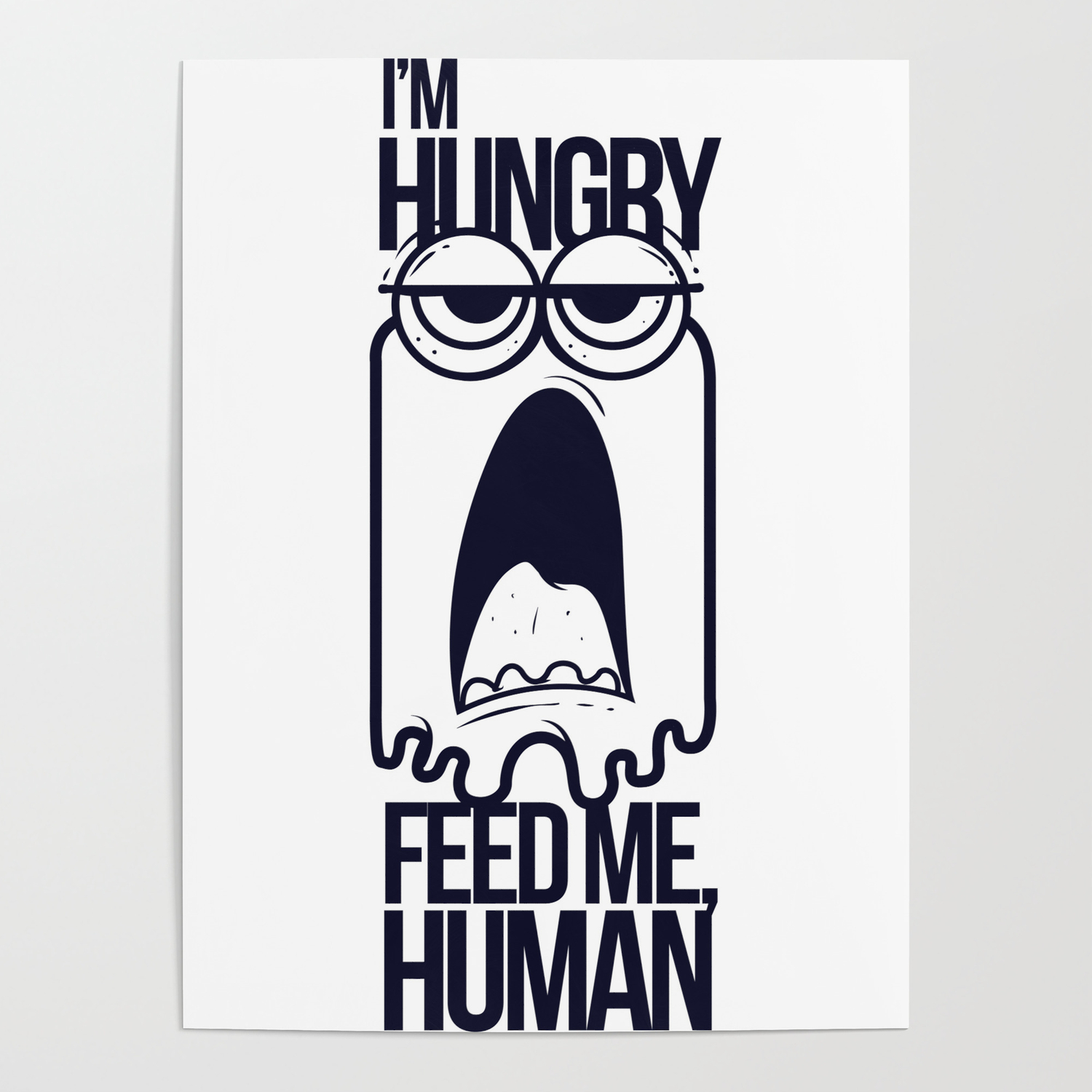 I\'m Hungry Feed Me Human Poster by passionloft.