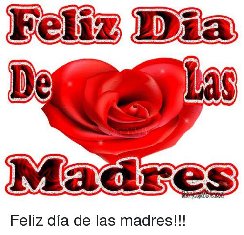 Feliz Dian De Madres Feliz Día De Las Madres!!!.