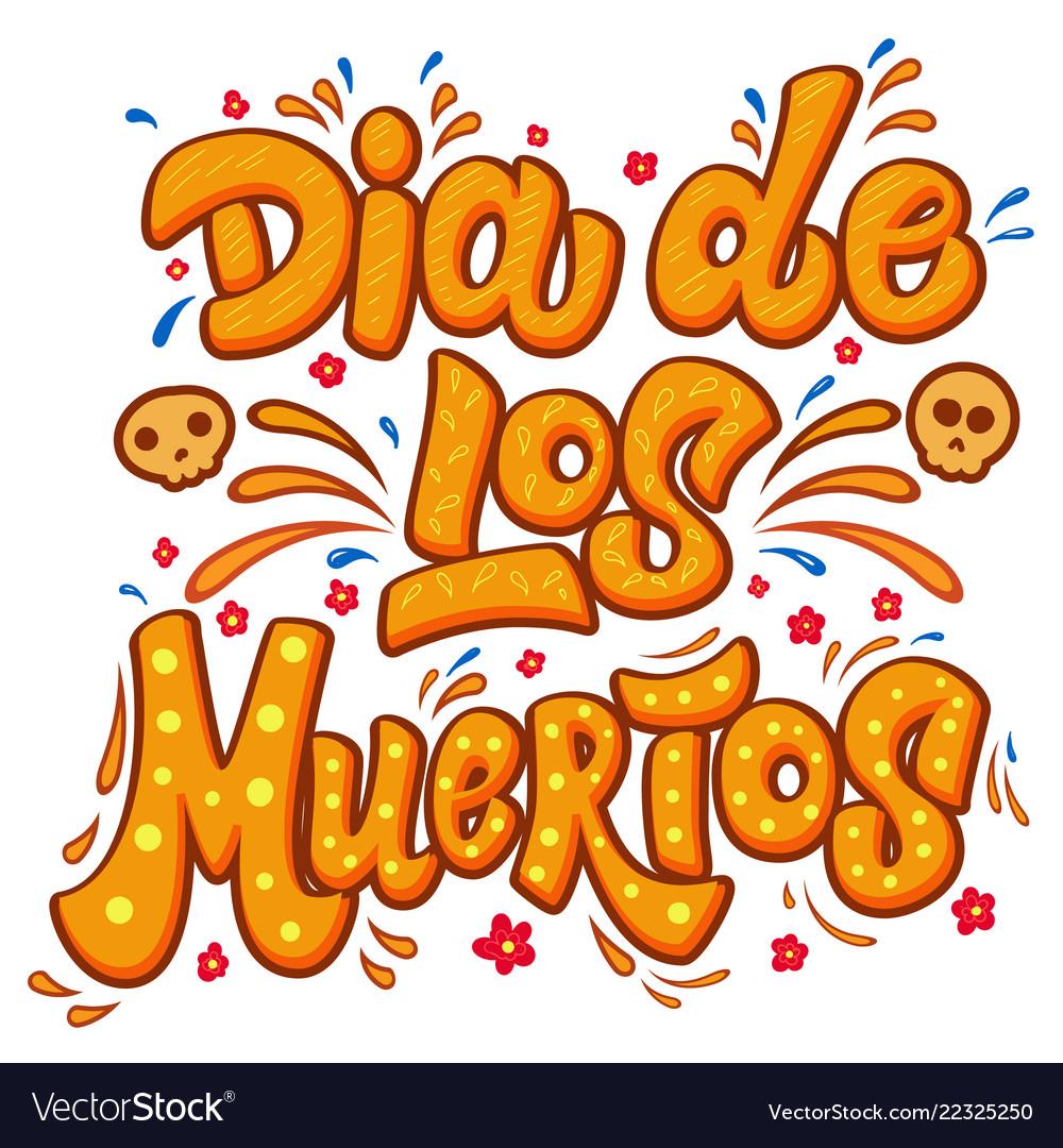 Dia de los muertos lettering phrase with flourish.