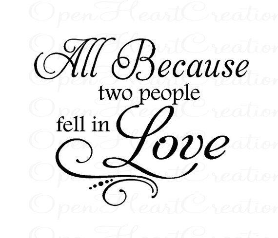 All Because Two People Fell in Love Wall Decals.