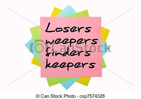 """Pictures of text """"Losers weepers, finders keepers"""" written by hand."""