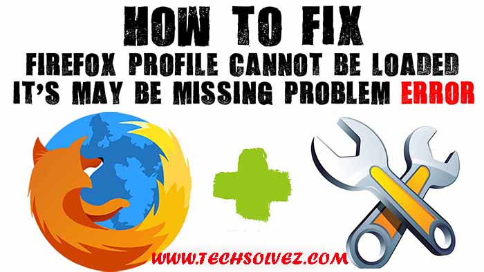 How to Solve Firefox profile cannot be loaded. it's may be missing.