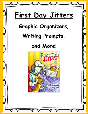 First Day Jitters Graphic Organizers, Writing Prompts, and More!.
