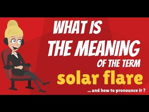 What is SOLAR FLARE? What does SOLAR FLARE mean? SOLAR FLARE.