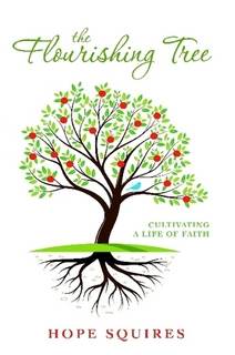 The Flourishing Tree: Cultivating a Life of Faith by Hope Squires.