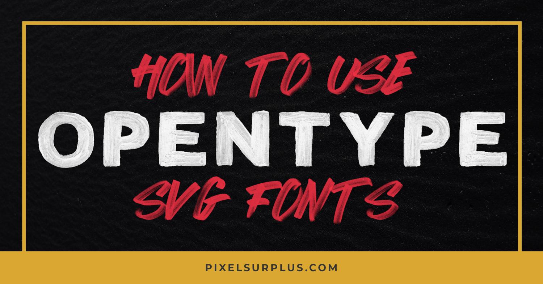 How To Use OpenType SVG Fonts — Pixel Surplus.
