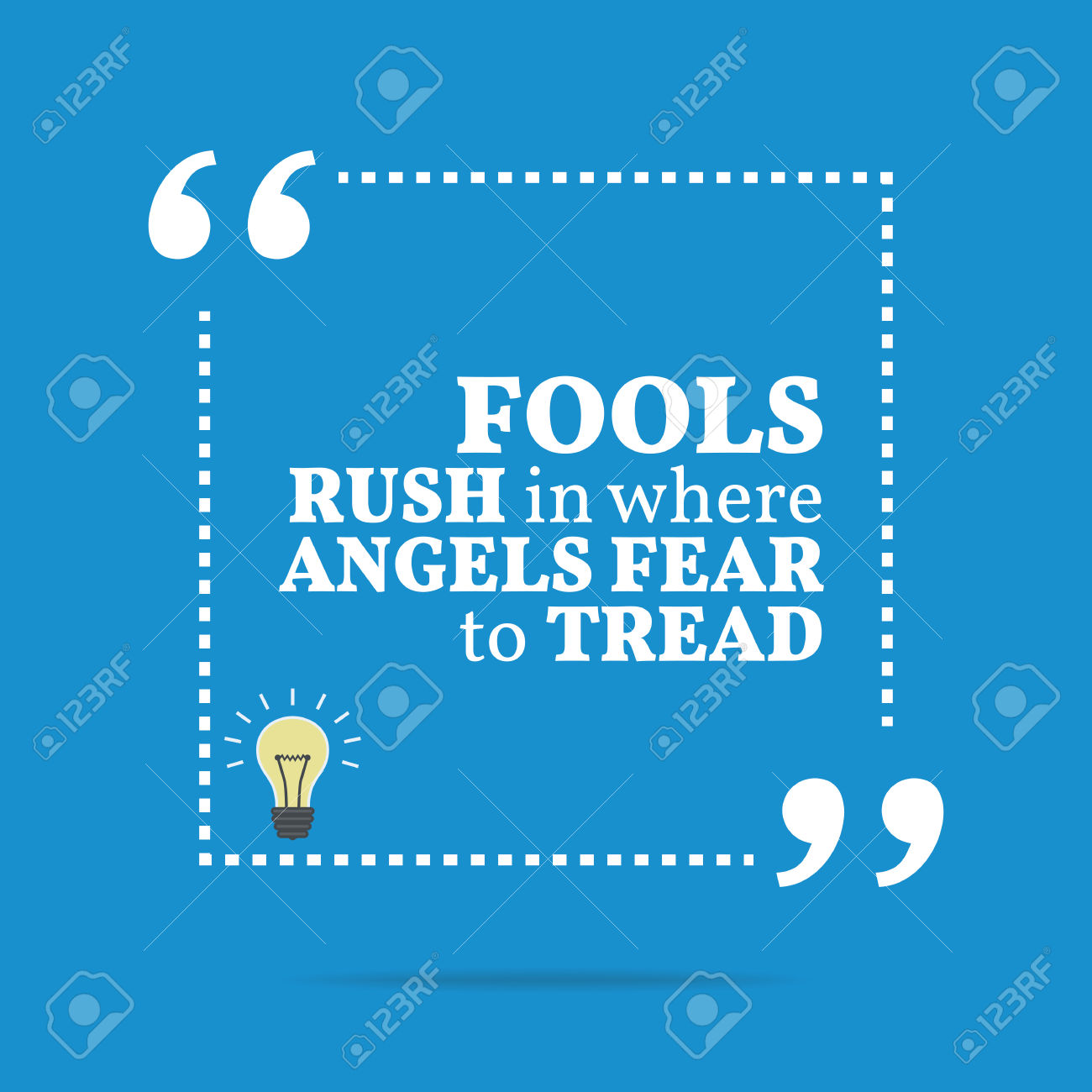 Inspirational Motivational Quote. Fools Rush In Where Angels.