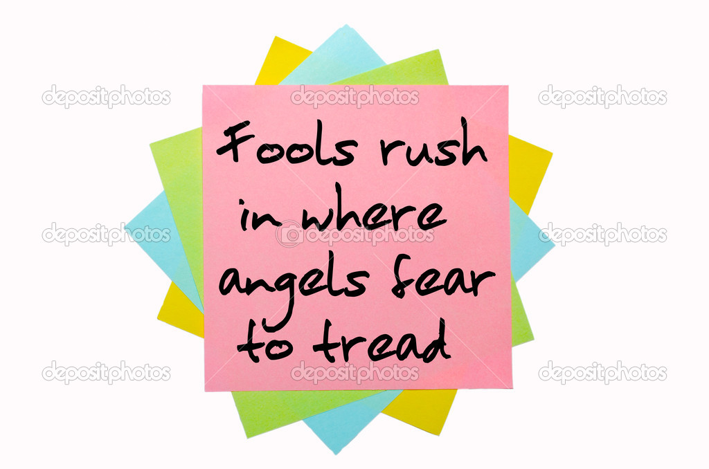 """Proverb """" Fools rush in where angels fear to tread """" written on."""