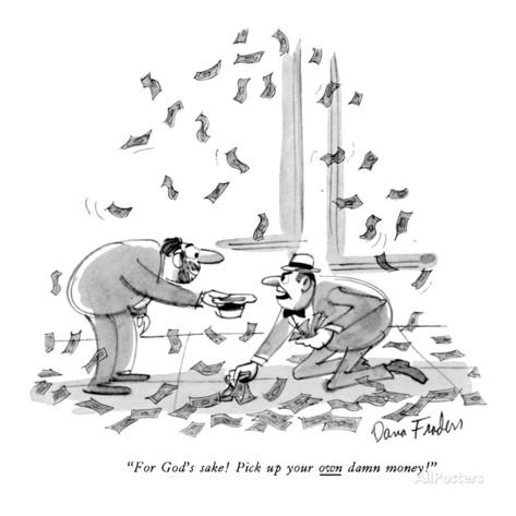 """For God's sake! Pick up your own damn money!""""."""
