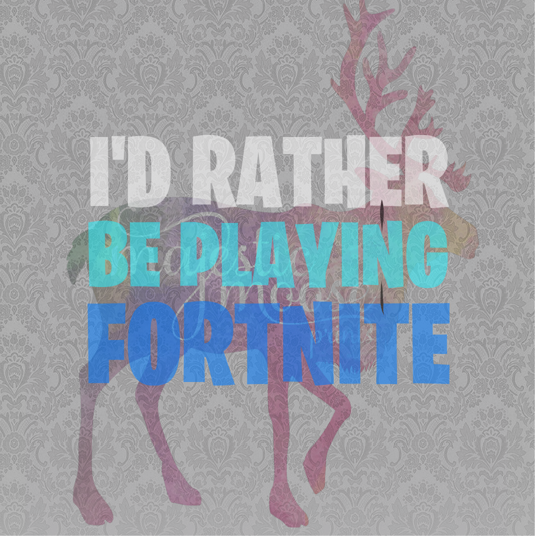 I\'d Rather Be Playing Fortnite SVG / Clipart.