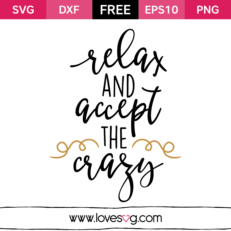 Relax and accept the crazy.