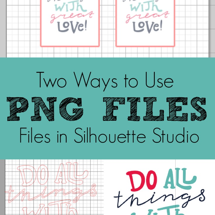 Two Ways to Use PNG files in Silhouette Studio.